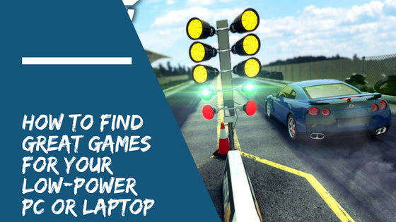 How to Find Great Games for Your Low-Power PC or Laptop