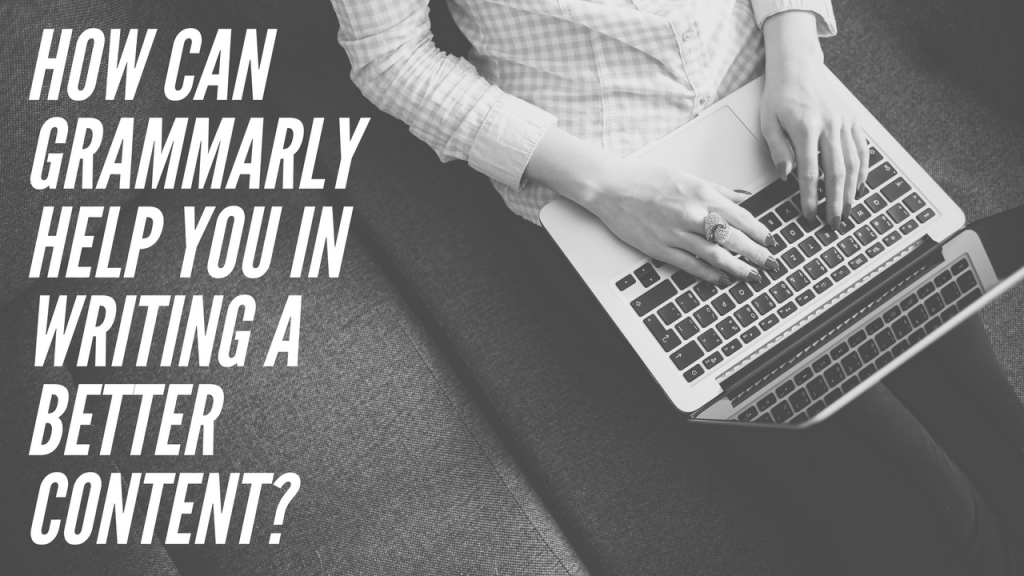 How Can Grammarly Help You in Writing A Better Content?