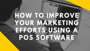 How To Improve Your Marketing Efforts Using A POS Software
