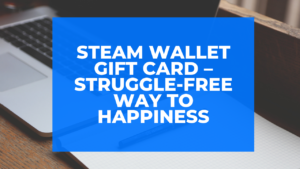 Steam Wallet Gift Card – Struggle-free way to happiness