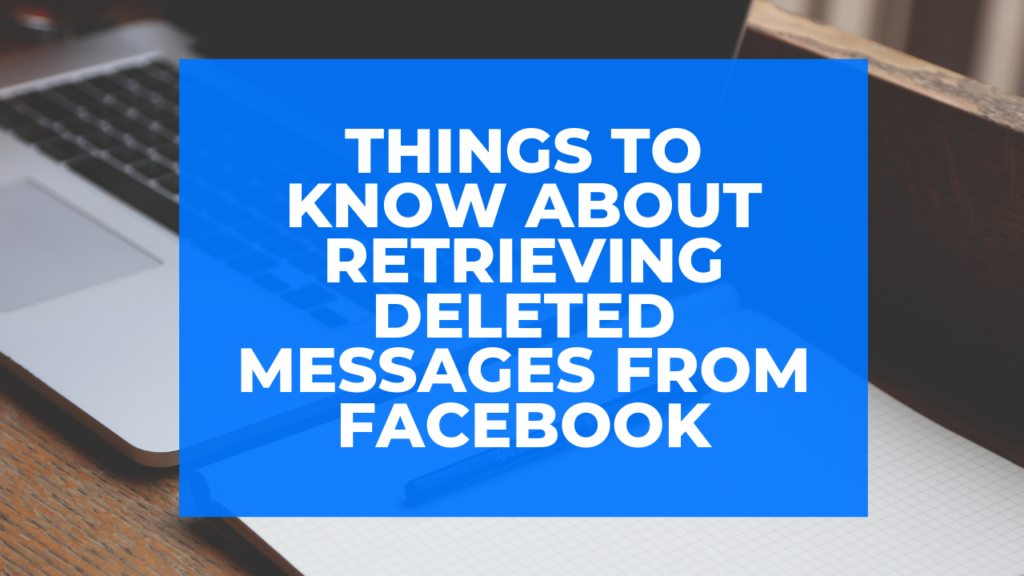 Things to Know about Retrieving Deleted Messages from Facebook